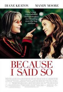 220px-Because_I_Said_So_Poster